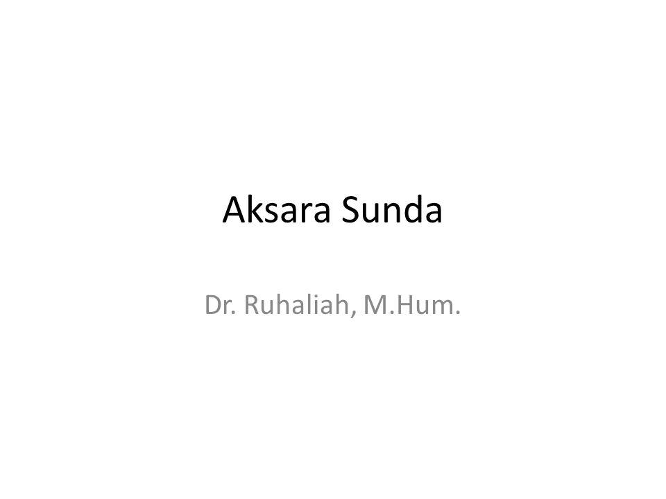 Aksara Sunda Dr. Ruhaliah, M.Hum.