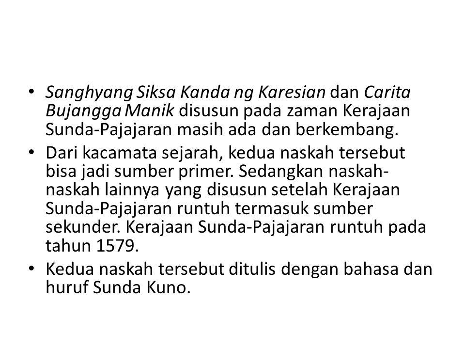 Sanghyang Siksa Kanda ng Karesian dan Carita Bujangga Manik disusun pada zaman Kerajaan Sunda-Pajajaran masih ada dan berkembang.