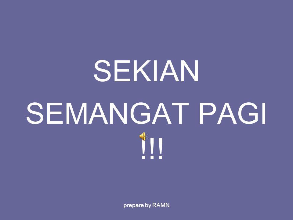 SEKIAN SEMANGAT PAGI !!! prepare by RAMN