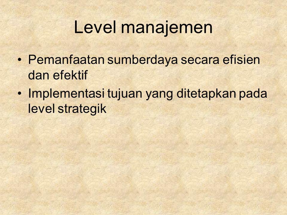 Level manajemen Pemanfaatan sumberdaya secara efisien dan efektif