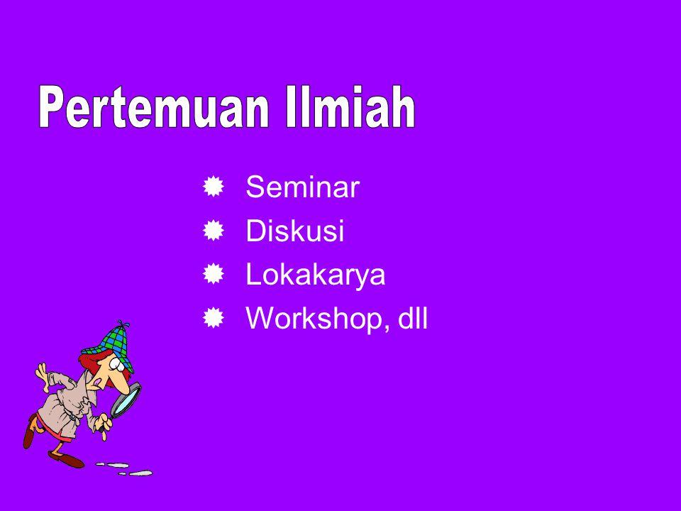 Pertemuan Ilmiah Seminar Diskusi Lokakarya Workshop, dll