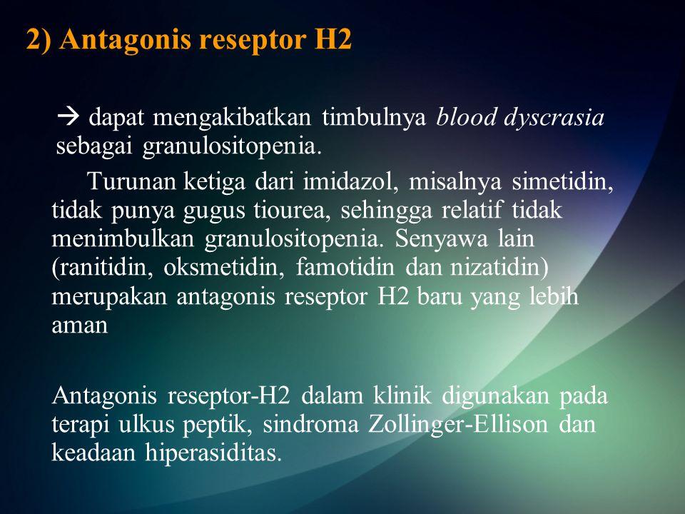 2) Antagonis reseptor H2  dapat mengakibatkan timbulnya blood dyscrasia sebagai granulositopenia.