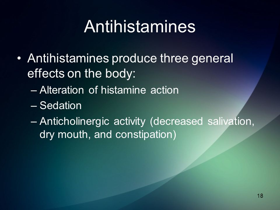 Antihistamines Antihistamines produce three general effects on the body: Alteration of histamine action.