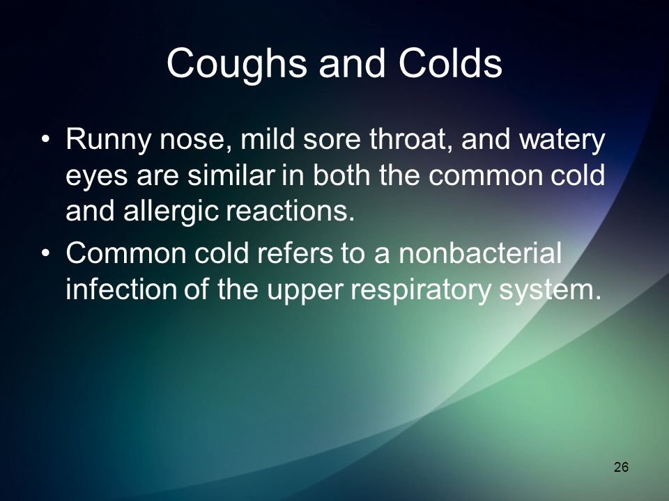 Coughs and Colds Runny nose, mild sore throat, and watery eyes are similar in both the common cold and allergic reactions.
