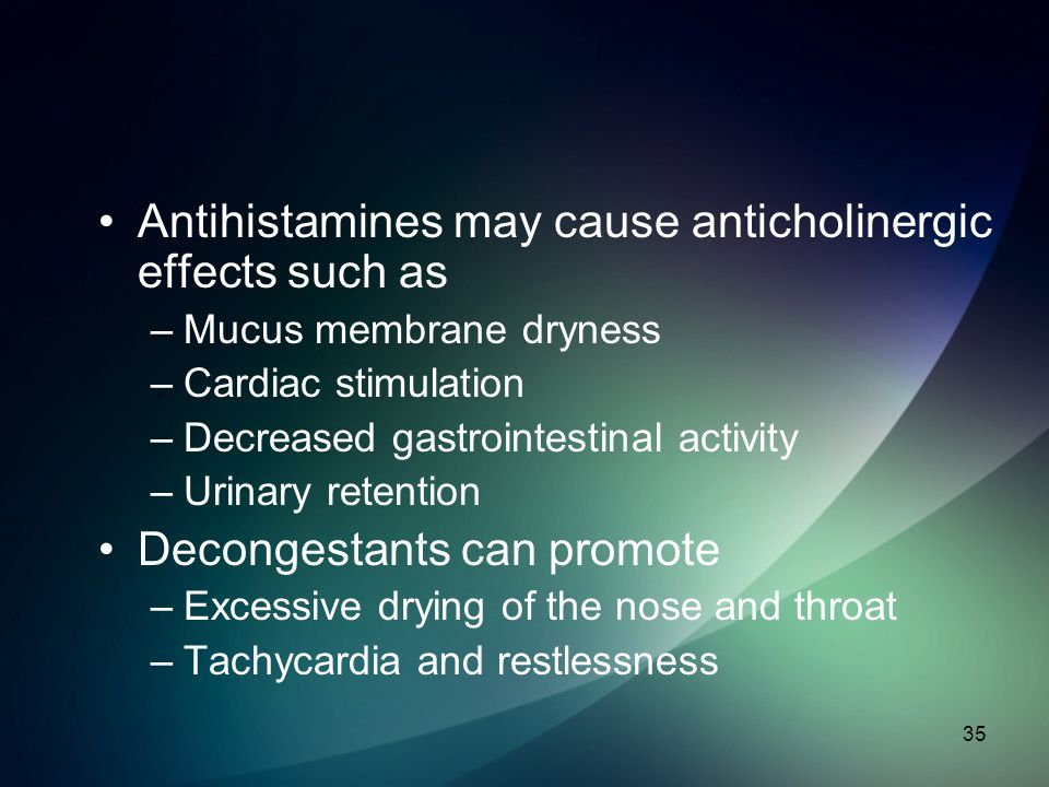 Antihistamines may cause anticholinergic effects such as