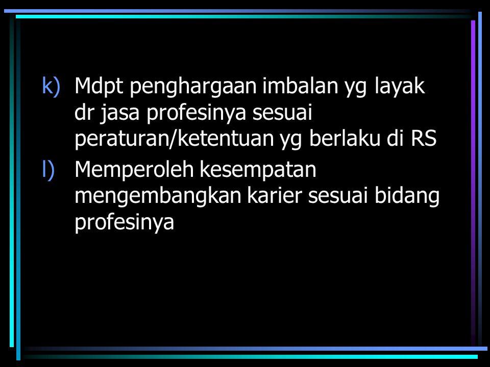 Mdpt penghargaan imbalan yg layak dr jasa profesinya sesuai peraturan/ketentuan yg berlaku di RS
