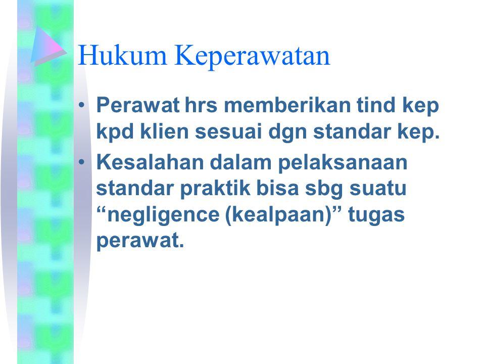 Hukum Keperawatan Perawat hrs memberikan tind kep kpd klien sesuai dgn standar kep.