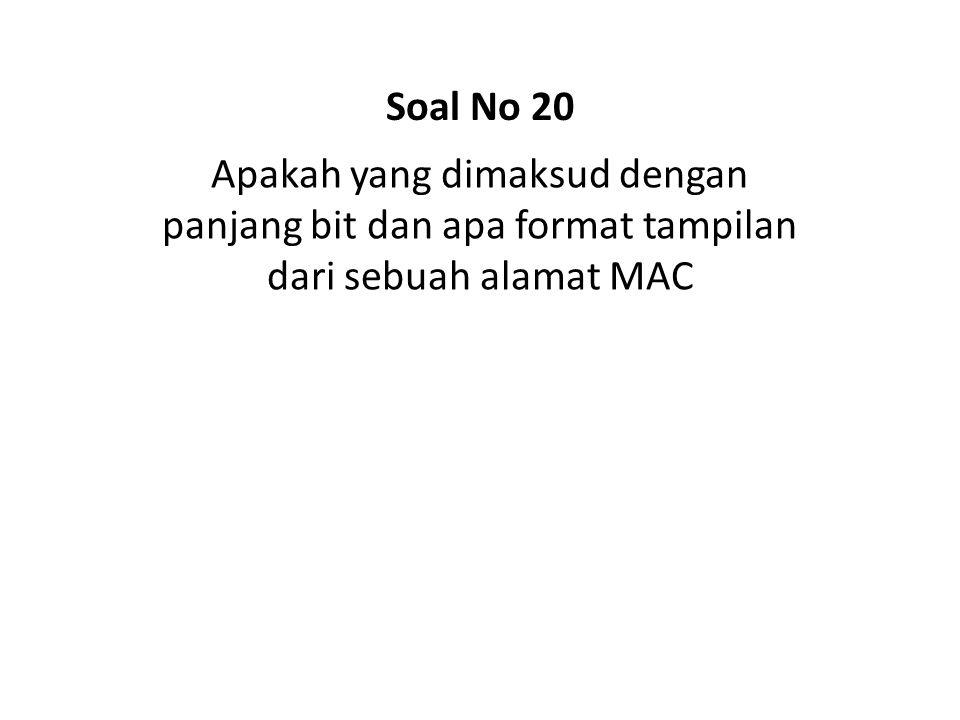 Soal No 20 Apakah yang dimaksud dengan panjang bit dan apa format tampilan dari sebuah alamat MAC