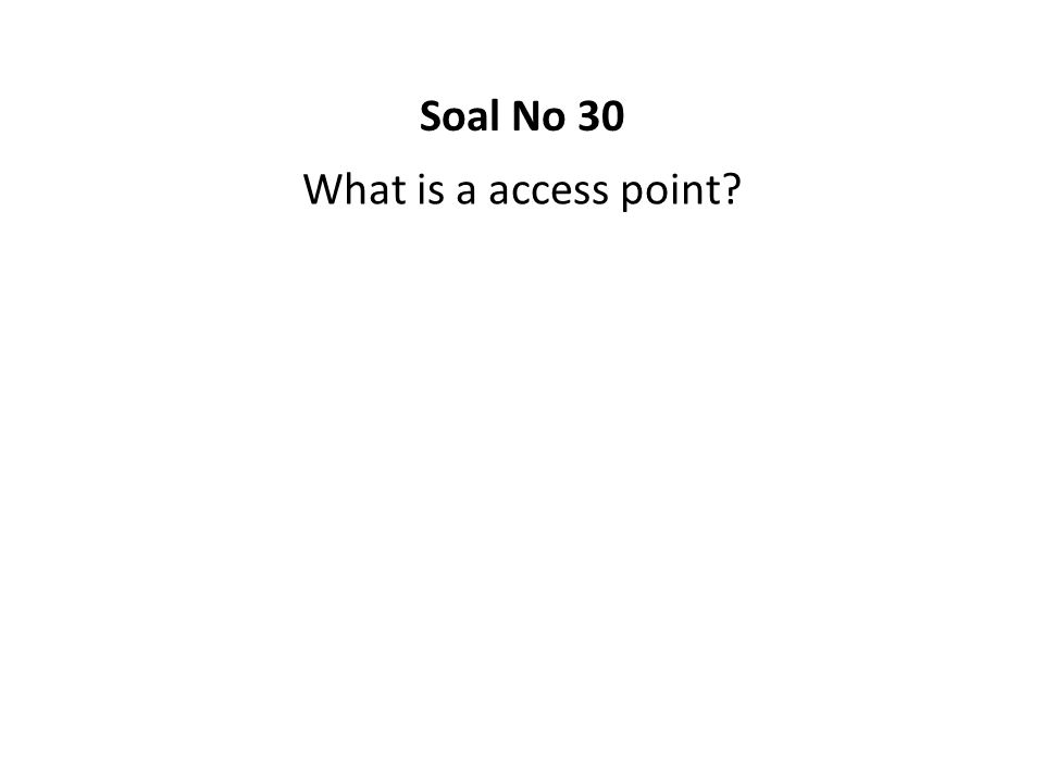 Soal No 30 What is a access point