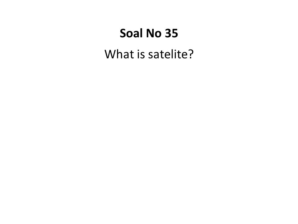 Soal No 35 What is satelite