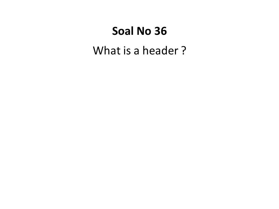 Soal No 36 What is a header