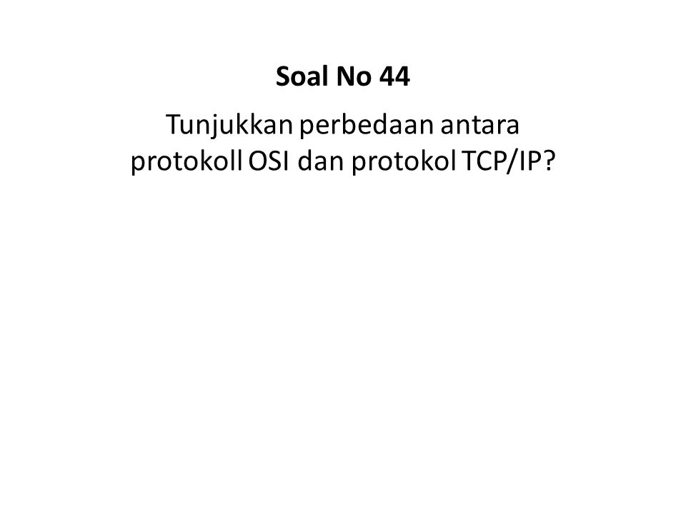 Tunjukkan perbedaan antara protokoll OSI dan protokol TCP/IP