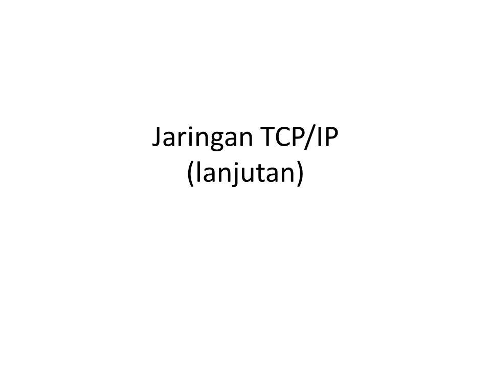 Jaringan TCP/IP (lanjutan)