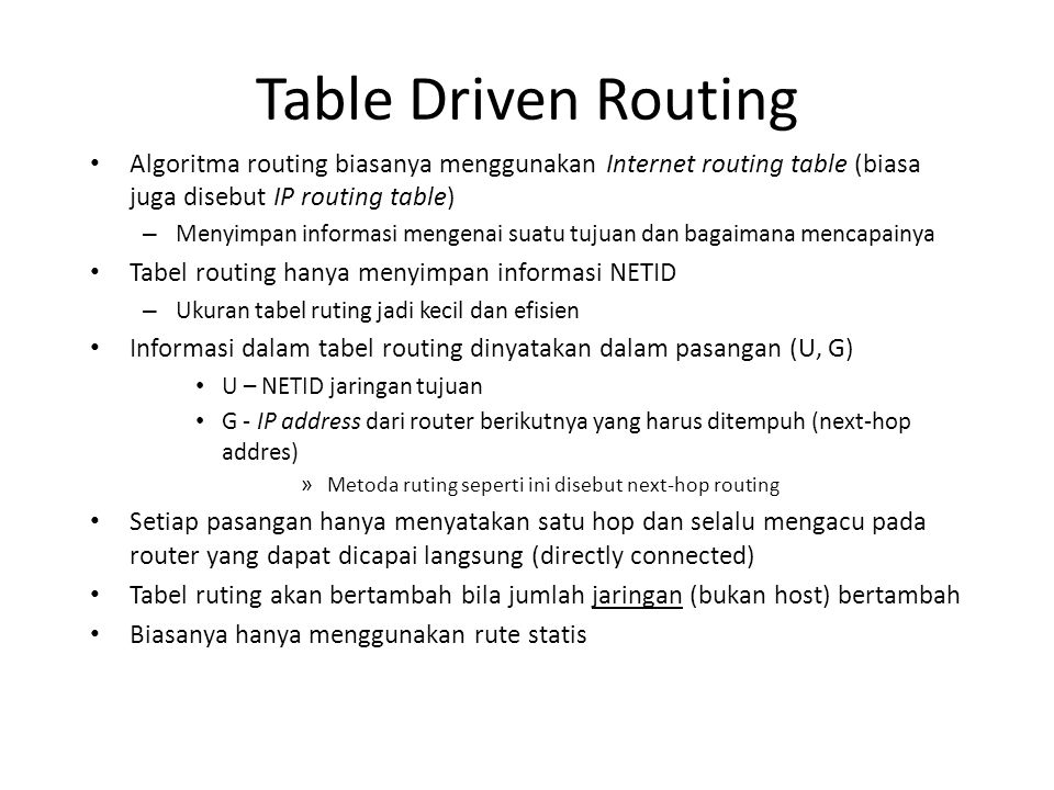 Table Driven Routing Algoritma routing biasanya menggunakan Internet routing table (biasa juga disebut IP routing table)