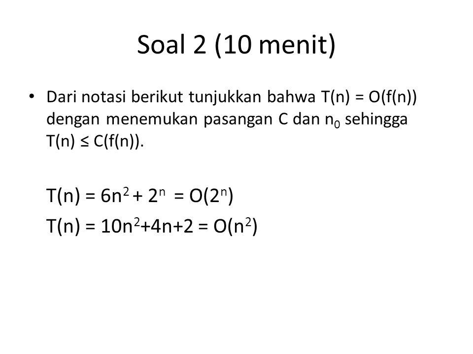 Soal 2 (10 menit) T(n) = 10n2+4n+2 = O(n2)