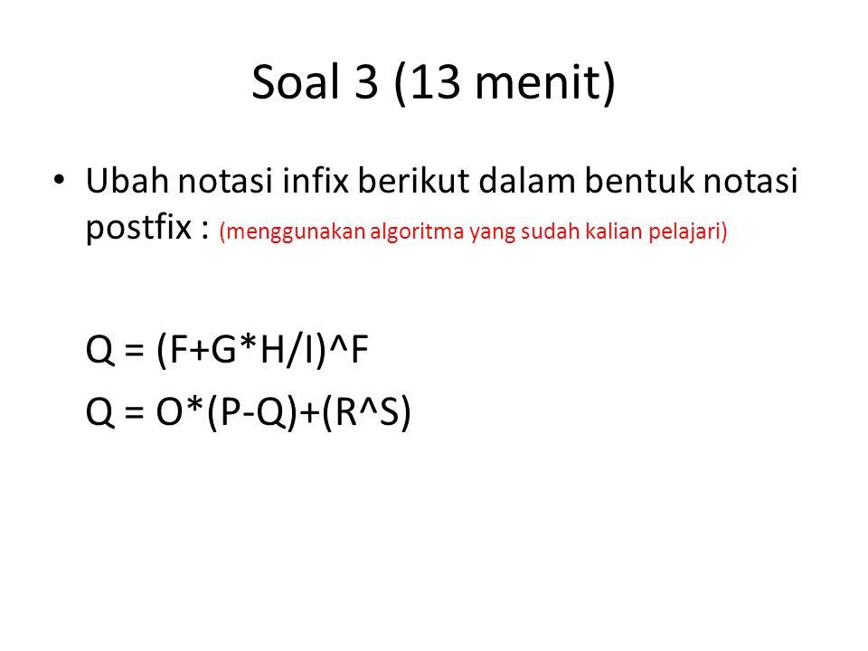 Soal 3 (13 menit) Q = (F+G*H/I)^F Q = O*(P-Q)+(R^S)