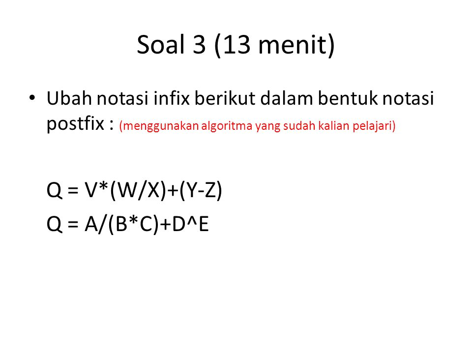 Soal 3 (13 menit) Q = V*(W/X)+(Y-Z) Q = A/(B*C)+D^E