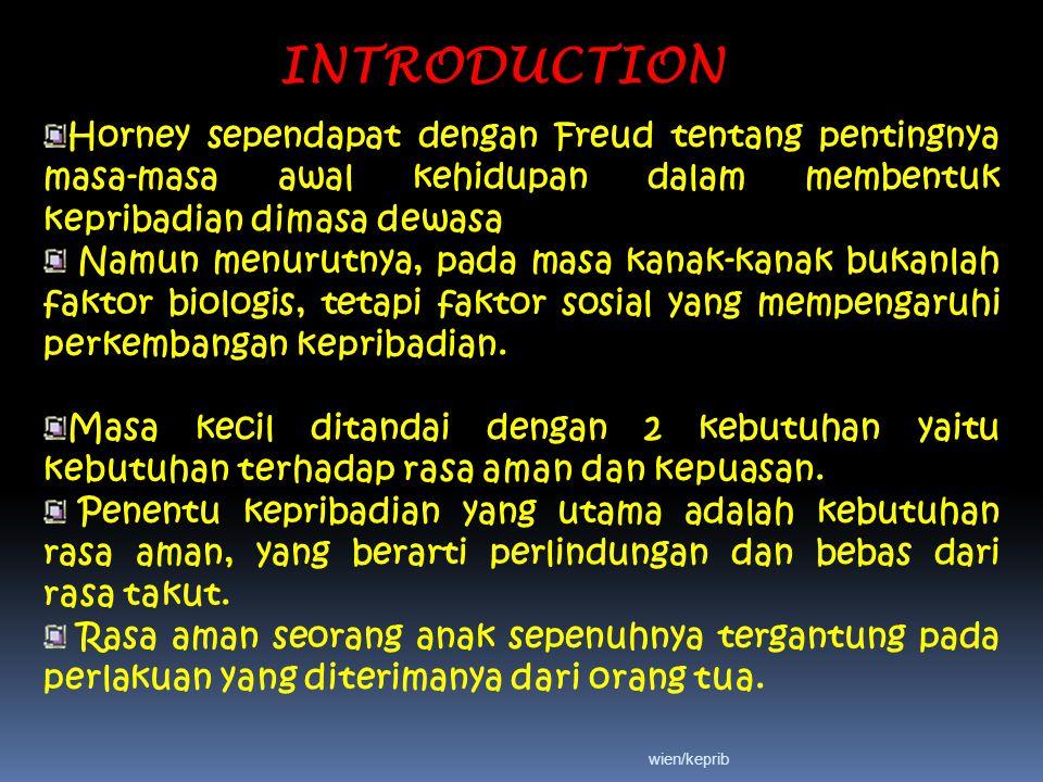 INTRODUCTION Horney sependapat dengan Freud tentang pentingnya masa-masa awal kehidupan dalam membentuk kepribadian dimasa dewasa.