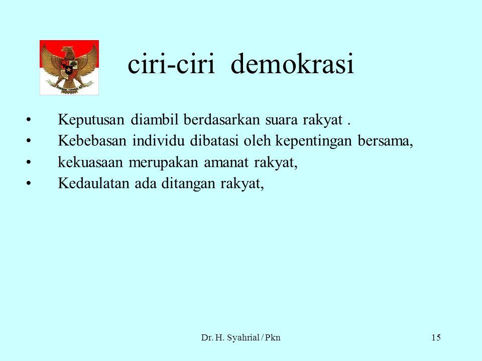 ciri-ciri demokrasi Keputusan diambil berdasarkan suara rakyat .