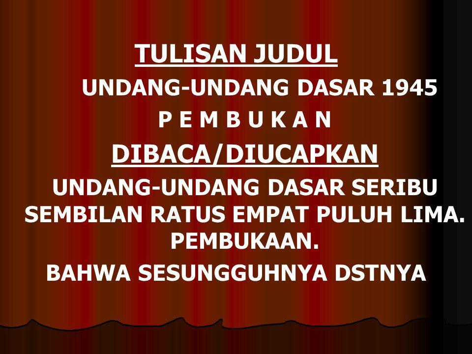 TULISAN JUDUL UNDANG-UNDANG DASAR 1945 P E M B U K A N