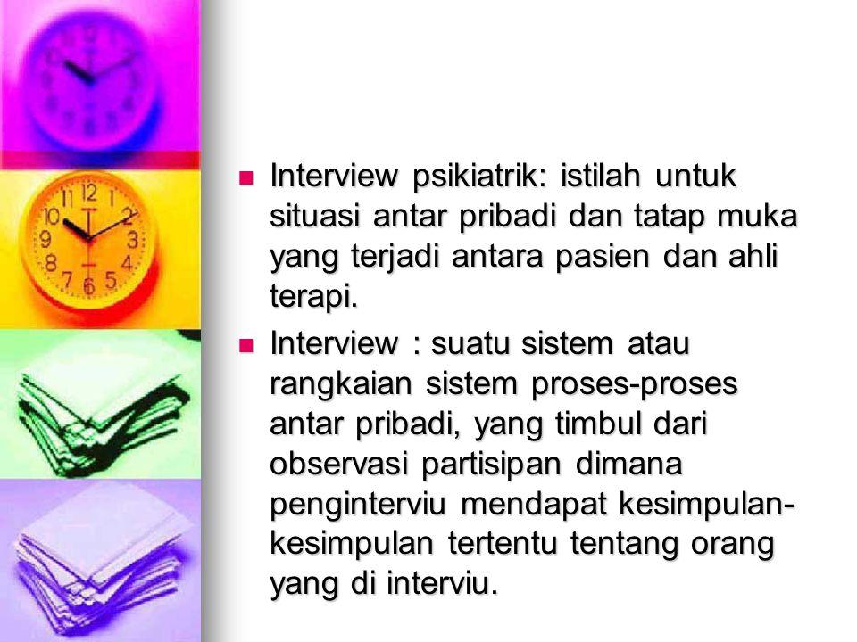 Interview psikiatrik: istilah untuk situasi antar pribadi dan tatap muka yang terjadi antara pasien dan ahli terapi.