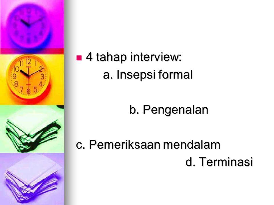 4 tahap interview: a. Insepsi formal b. Pengenalan c. Pemeriksaan mendalam d. Terminasi