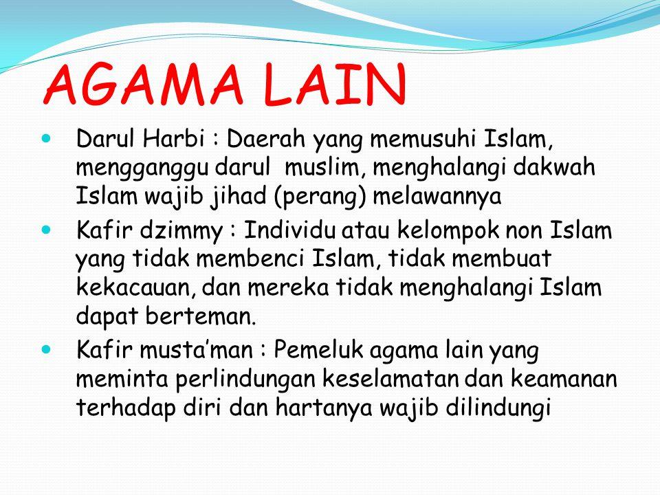 AGAMA LAIN Darul Harbi : Daerah yang memusuhi Islam, mengganggu darul muslim, menghalangi dakwah Islam wajib jihad (perang) melawannya.
