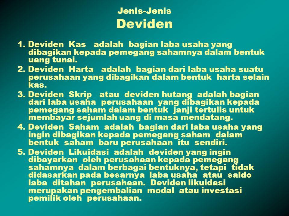Jenis-Jenis Deviden 1. Deviden Kas adalah bagian laba usaha yang dibagikan kepada pemegang sahamnya dalam bentuk uang tunai.