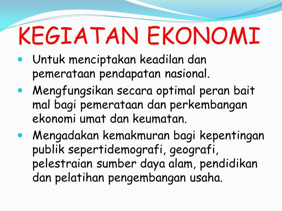 KEGIATAN EKONOMI Untuk menciptakan keadilan dan pemerataan pendapatan nasional.