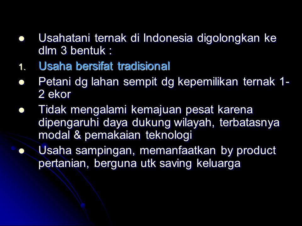 Usahatani ternak di Indonesia digolongkan ke dlm 3 bentuk :
