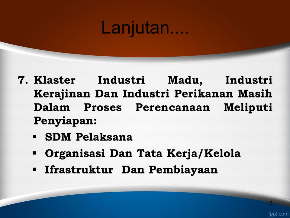 Lanjutan.... Klaster Industri Madu, Industri Kerajinan Dan Industri Perikanan Masih Dalam Proses Perencanaan Meliputi Penyiapan: