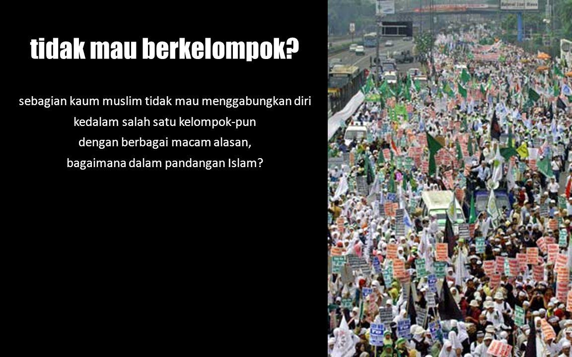 tidak mau berkelompok sebagian kaum muslim tidak mau menggabungkan diri kedalam salah satu kelompok-pun.