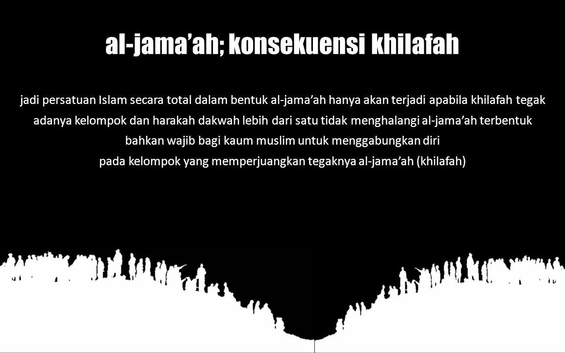 al-jama'ah; konsekuensi khilafah