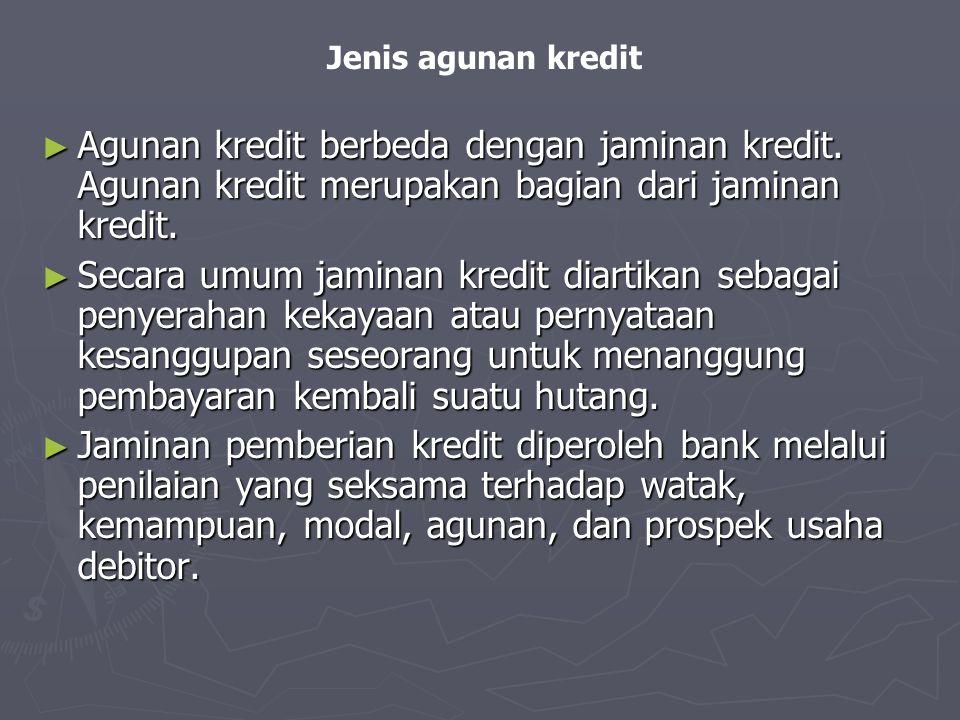 Jenis agunan kredit Agunan kredit berbeda dengan jaminan kredit. Agunan kredit merupakan bagian dari jaminan kredit.