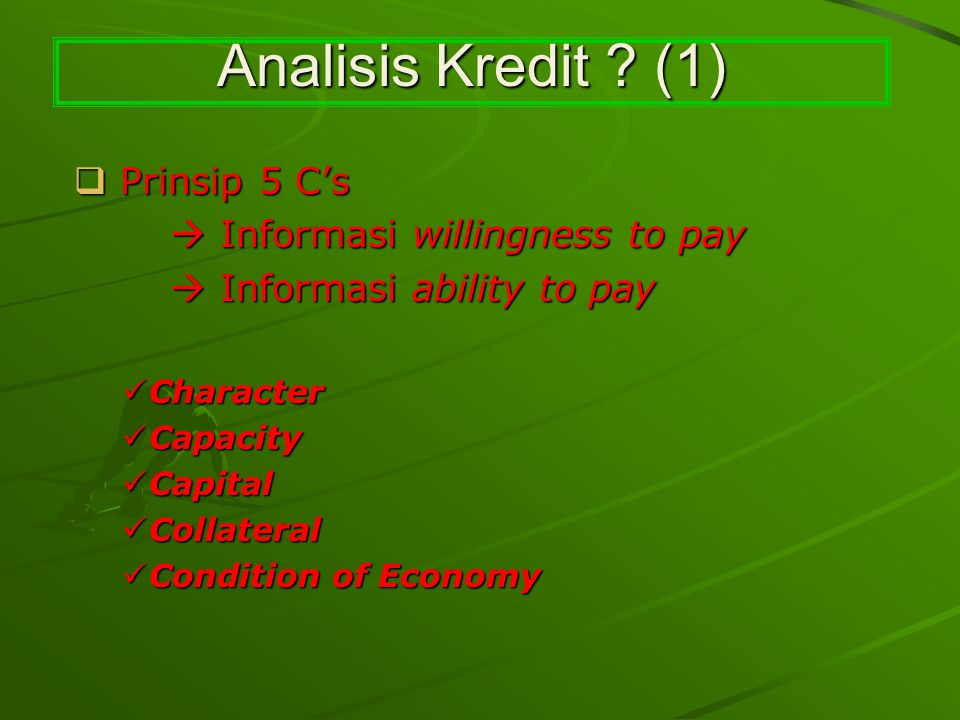 Analisis Kredit (1) Prinsip 5 C's  Informasi willingness to pay