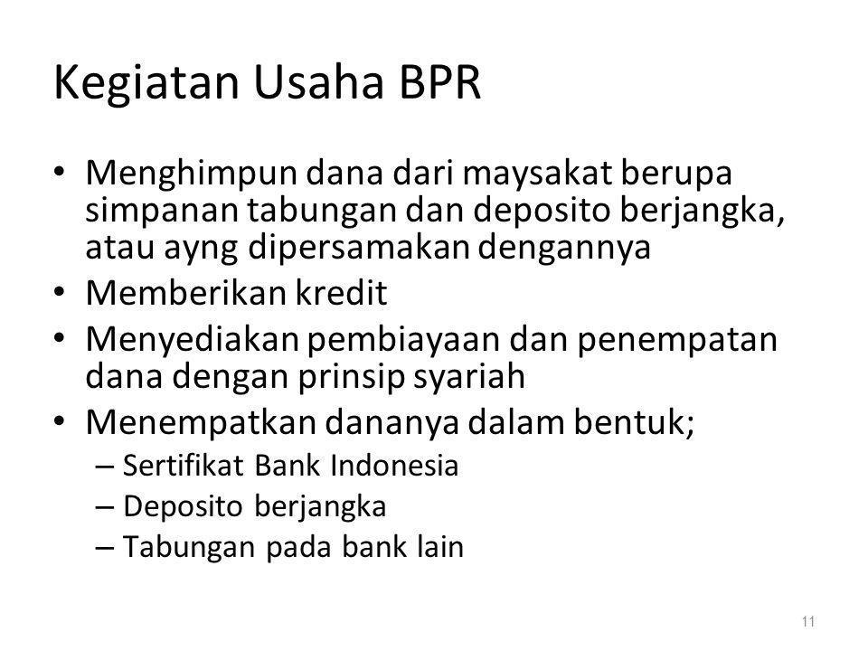 Kegiatan Usaha BPR Menghimpun dana dari maysakat berupa simpanan tabungan dan deposito berjangka, atau ayng dipersamakan dengannya.
