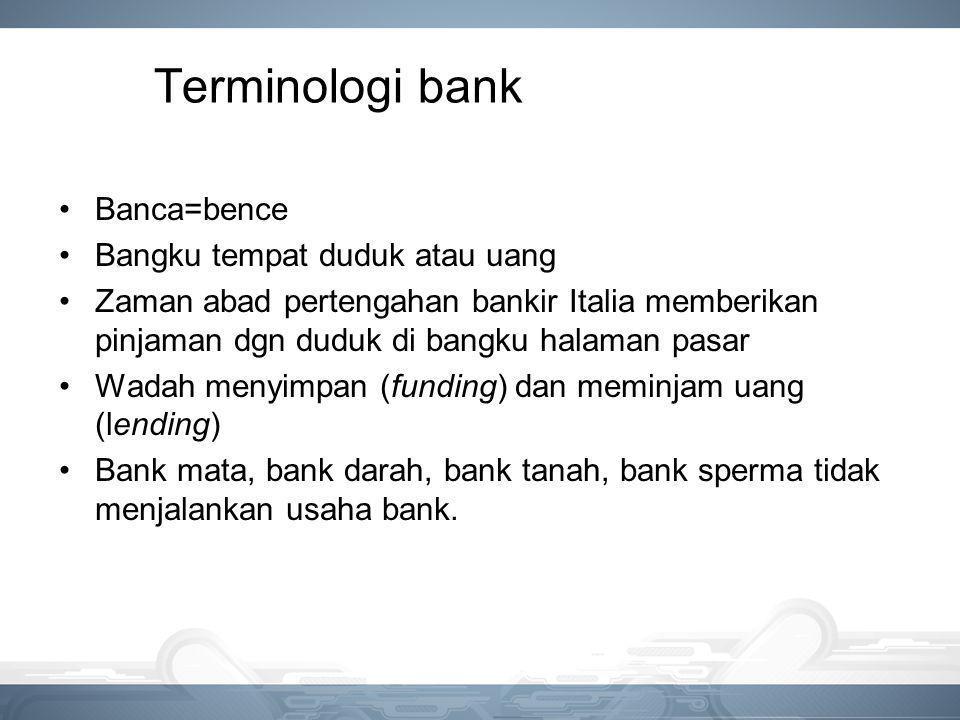 Terminologi bank Banca=bence Bangku tempat duduk atau uang