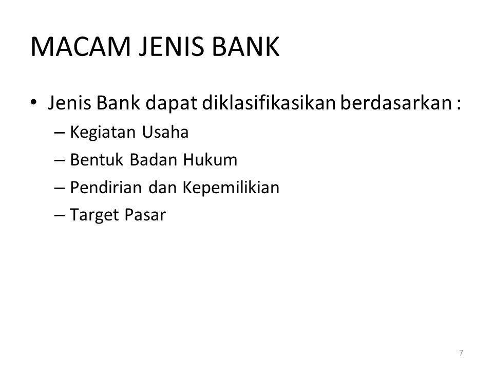 MACAM JENIS BANK Jenis Bank dapat diklasifikasikan berdasarkan :
