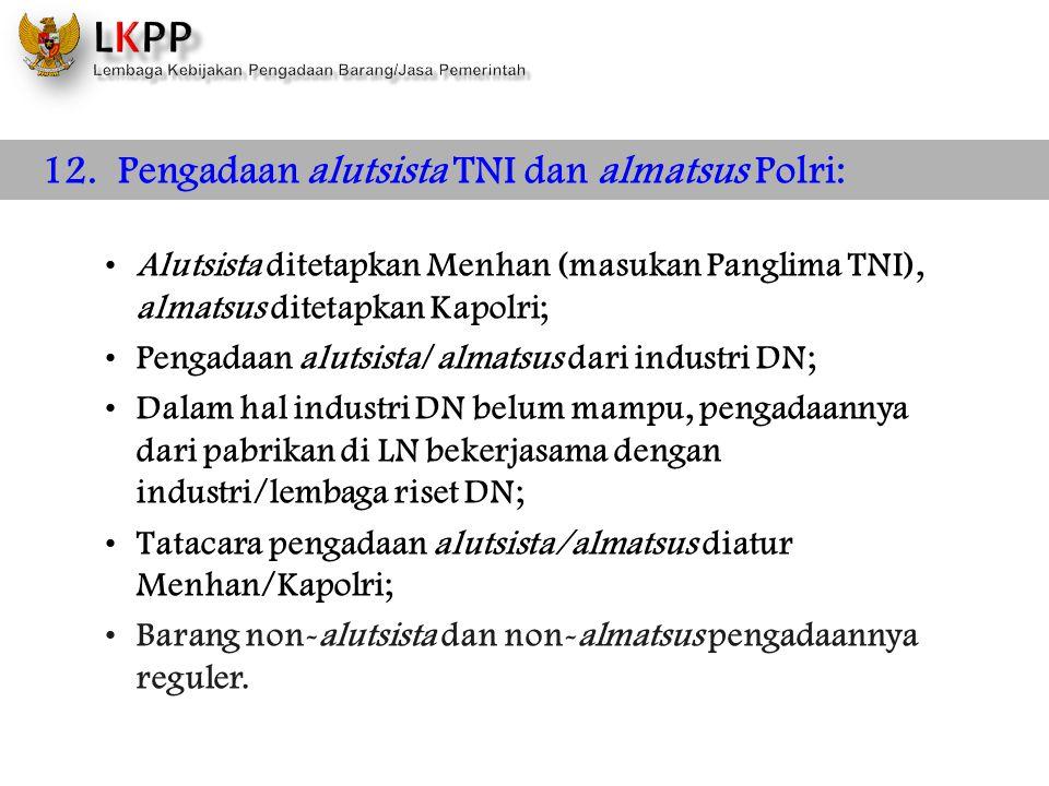 12. Pengadaan alutsista TNI dan almatsus Polri: