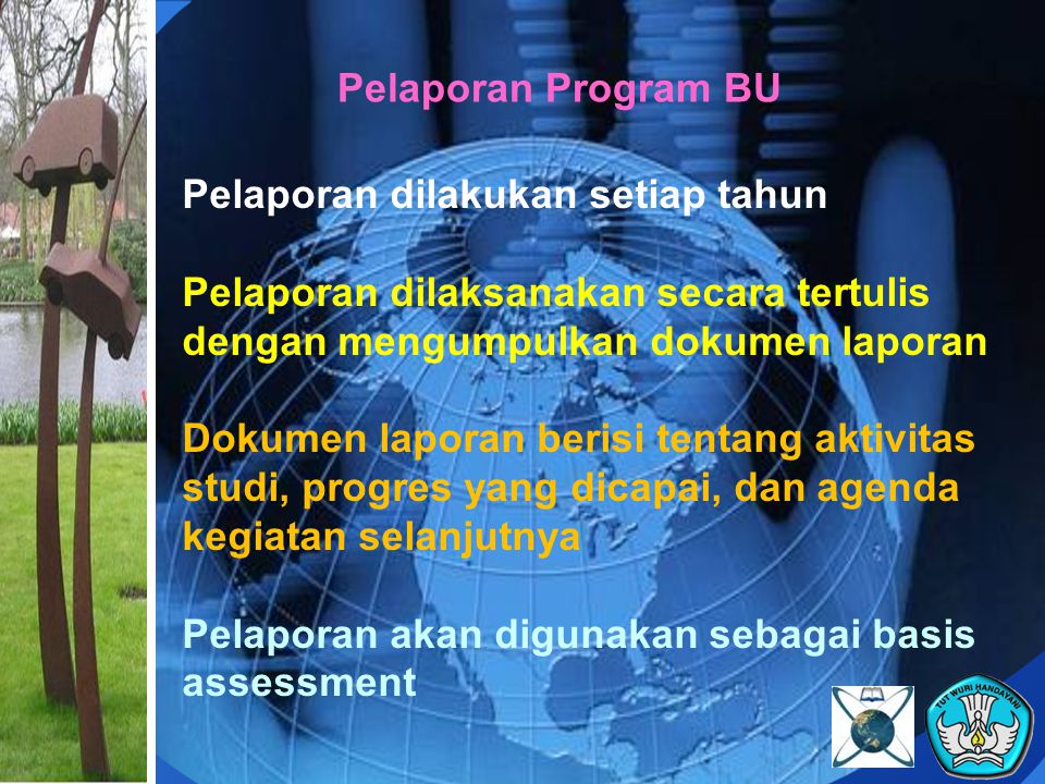 Pelaporan Program BU Pelaporan dilakukan setiap tahun. Pelaporan dilaksanakan secara tertulis dengan mengumpulkan dokumen laporan.