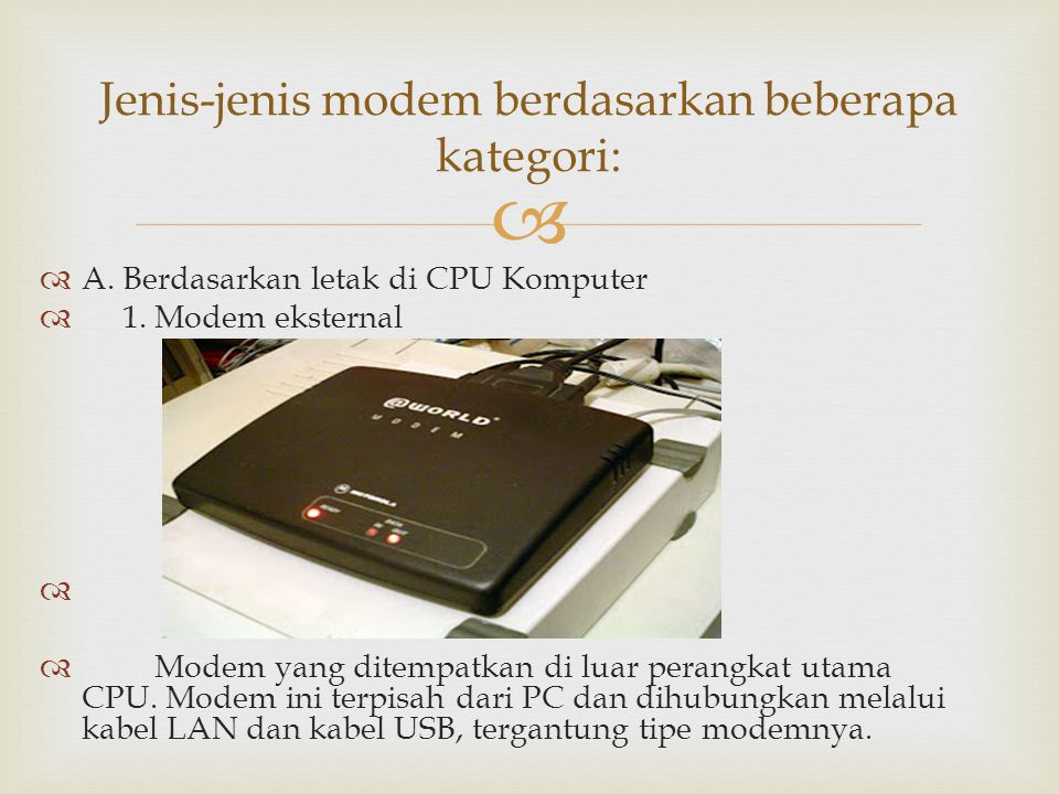 Jenis-jenis modem berdasarkan beberapa kategori: