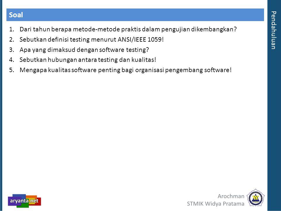 Soal Pendahuluan. Dari tahun berapa metode-metode praktis dalam pengujian dikembangkan Sebutkan definisi testing menurut ANSI/IEEE 1059!