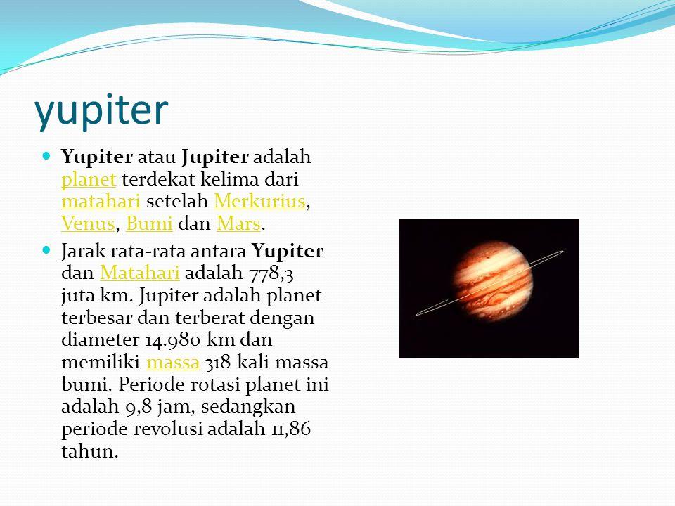 yupiter Yupiter atau Jupiter adalah planet terdekat kelima dari matahari setelah Merkurius, Venus, Bumi dan Mars.