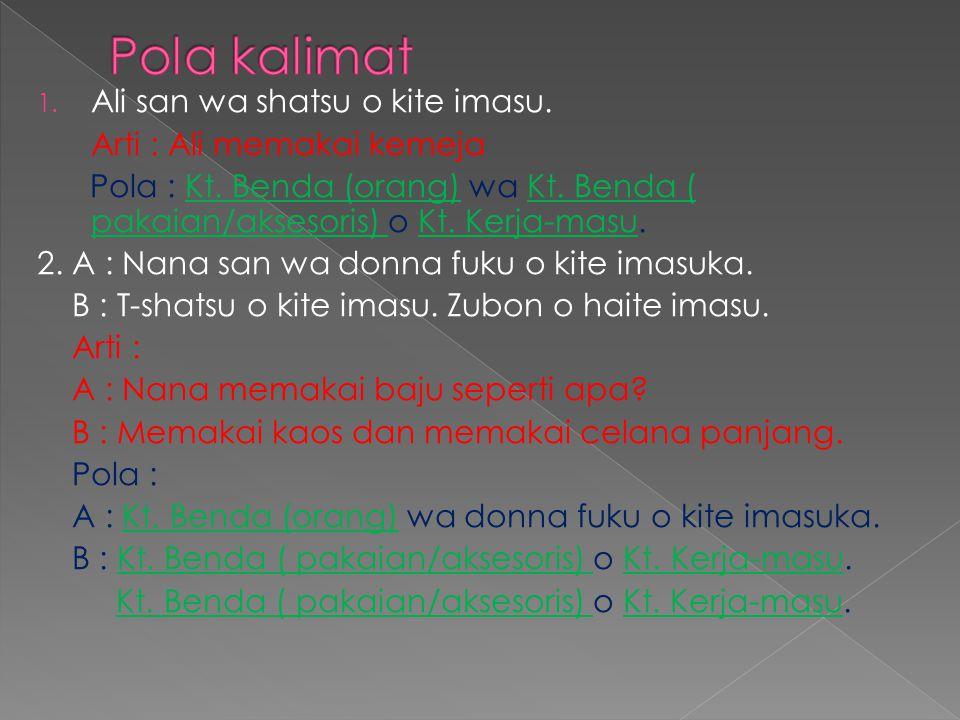 Pola kalimat Ali san wa shatsu o kite imasu. Arti : Ali memakai kemeja