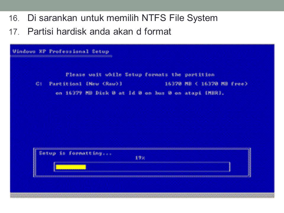 Di sarankan untuk memilih NTFS File System