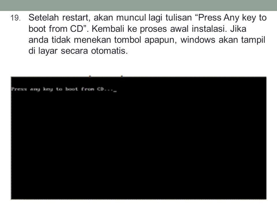 Setelah restart, akan muncul lagi tulisan Press Any key to boot from CD .