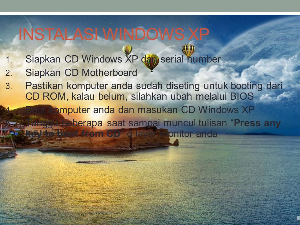 INSTALASI WINDOWS XP Siapkan CD Windows XP dan serial number