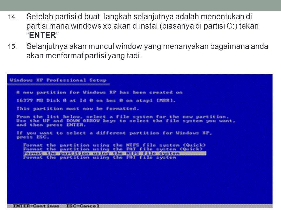 Setelah partisi d buat, langkah selanjutnya adalah menentukan di partisi mana windows xp akan d instal (biasanya di partisi C:) tekan ENTER