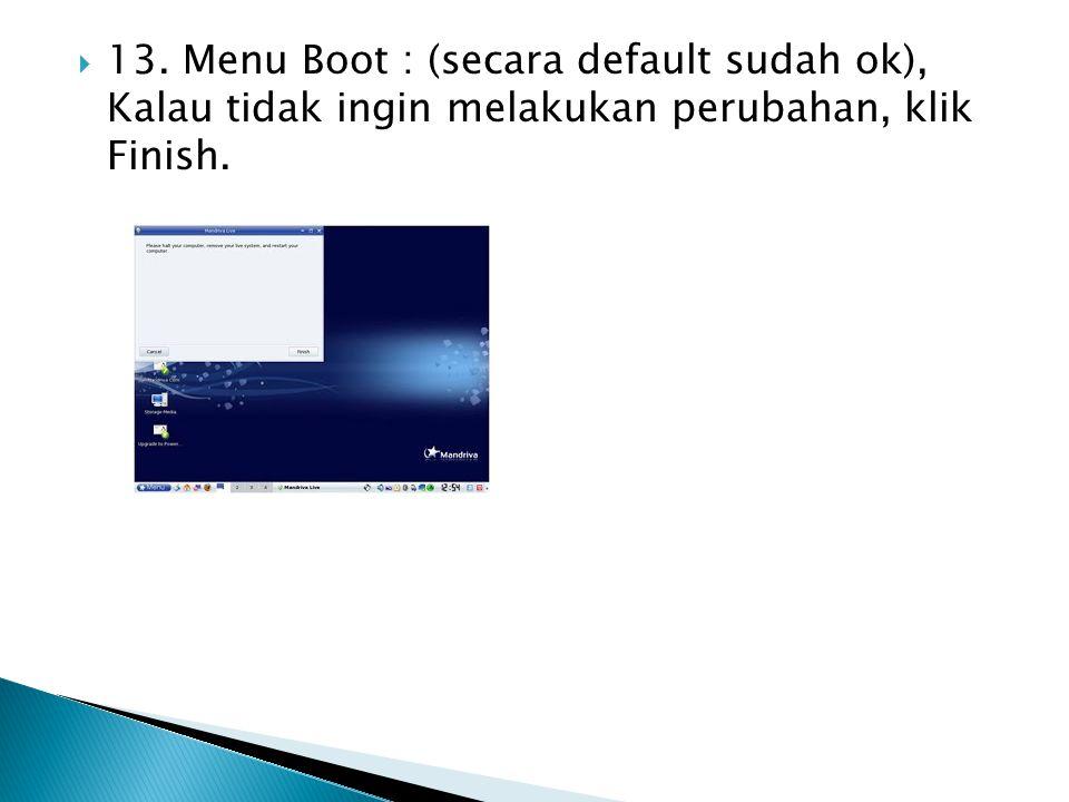 13. Menu Boot : (secara default sudah ok), Kalau tidak ingin melakukan perubahan, klik Finish.