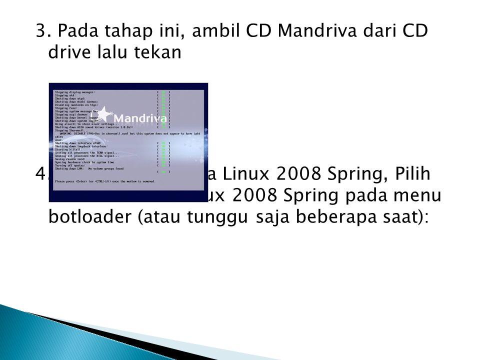 3. Pada tahap ini, ambil CD Mandriva dari CD drive lalu tekan 4